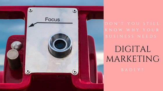 8 Reasons Why Every Business Should Focus On Digital Marketing